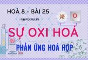 Sự Oxi hoá là gì, Phản ứng Hoá hợp là gì, Ứng dụng của Oxi và bài tập - hoá 8 bài 25